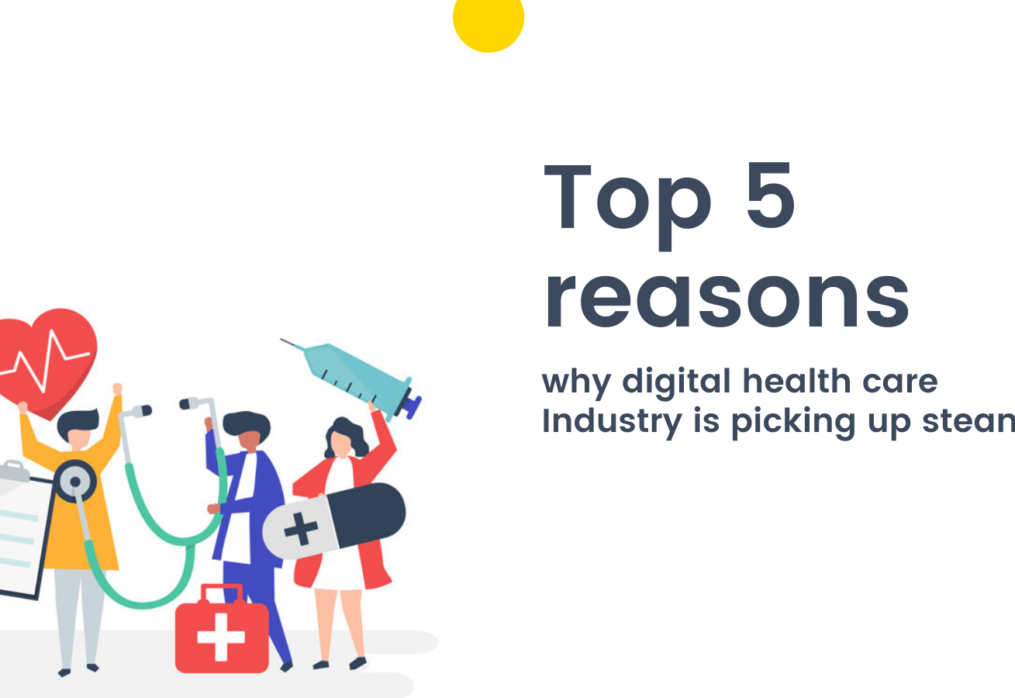 Top 5 reasons why digital health care Industry is picking up steam